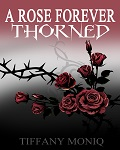 Tiffany Moniq - A Rose Forever Thorned